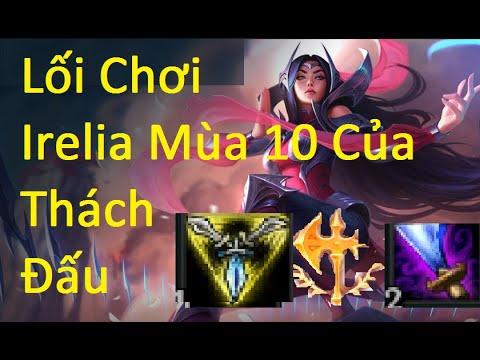 Lối Chơi Irelia Mùa 10 Của Top Thách Đấu Việt Nam – Irelia Mùa 10