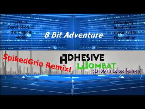 AdhesiveWombat - 8 Bit Adventure (SpikedGrin Remix) [Eli-BOT edited version]