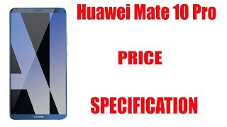 Huawei Mate 10 Pro Price,specification