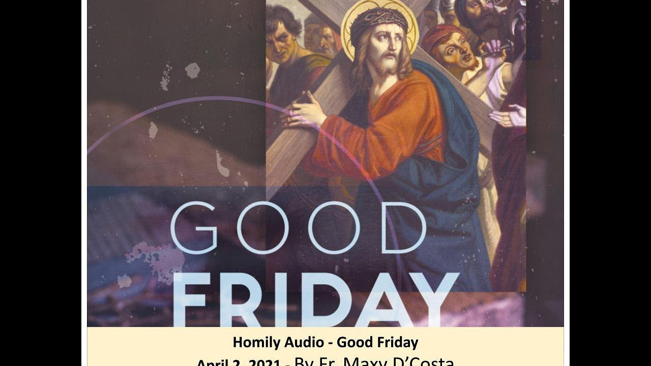 April 2, 2021 - (Homily Audio) - Good Friday - Fr. Maxy D'Costa