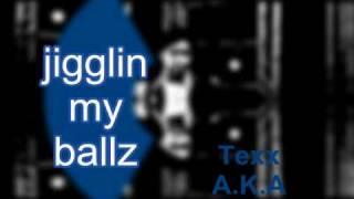 jigglin my balls
