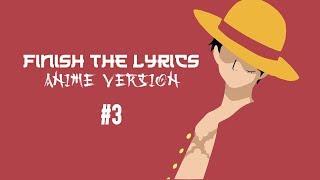 Finish the lyrics : Anime version #3 (termine les paroles)