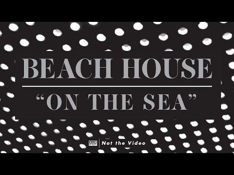 Beach House - On The Sea