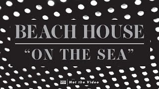 Beach House - On The Sea
