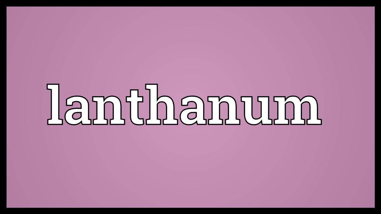 Lanthanum meaning youtube lanthanum meaning gamestrikefo Gallery