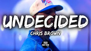 Chris Brown - Undecided   Lyrics
