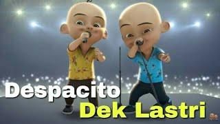 DESPACITO PARODI Dek Lastri   Versi Upin Ipin Plus Lirik Full