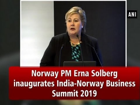 Norway PM Erna Solberg inaugurates India-Norway Business Summit 2019