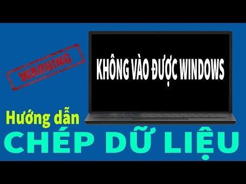 Chu Đặng Phú HƯỚNG DẪN CHÉP (SAO LƯU) DỮ LIỆU KHI MÁY TÍNH KHÔNG VÀO ĐƯỢC WINDOWS