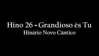 Hino 26 - Grandioso és Tu - Hinário Novo Cântico