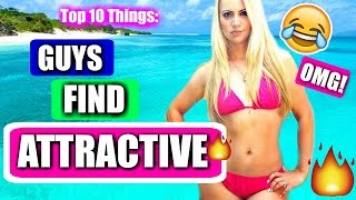 10 Things Guys Find ATTRACTIVE
