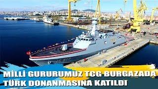 Milli Gururumuz TCG Burgazada Göreve Başladı