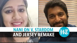 Nani opens up on V, stardom and Shahid Kapoor doing Jersey remake