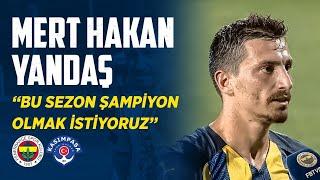 Mert Hakan Yandaş'ın Maç Sonu Açıklamaları (Fenerbahçe - Kasımpaşa)