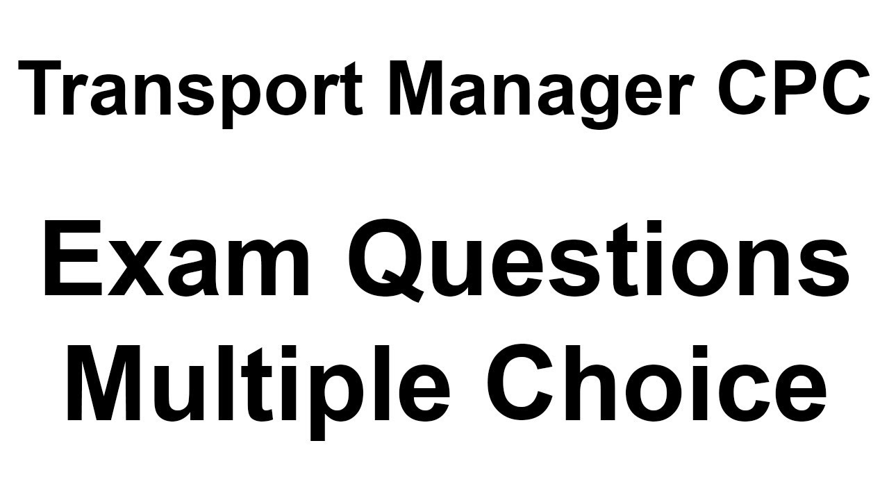Transport Manager CPC - Exam Questions - Multiple Choice - Past Exam Papers  - Case Study Examples