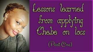 Lessons learned from applying Chebe on Locs  Part 1