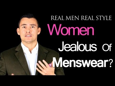 Why Women Are Jealous Of Men's Clothing Options - Style Advice For The Ladies