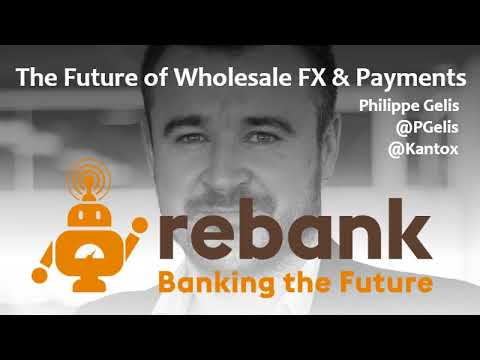 The Future of Wholesale Payments & FX with Philippe Gelis of Kantox