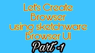 Let's Create Browser UI using sketchware | Part-1