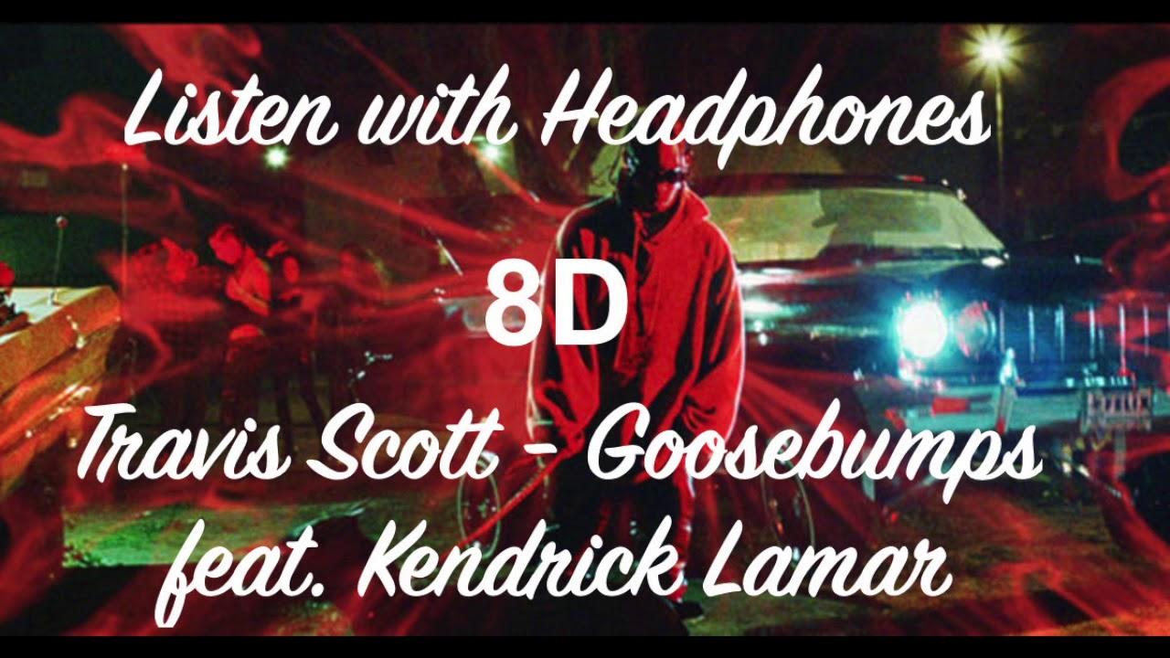 077c10edd216 Travis Scott - Goosebumps feat. Kendrick Lamar - 8D AUDIO (Listen with  Headphones)