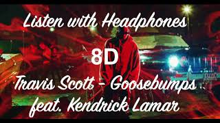 Travis Scott - Goosebumps feat. Kendrick Lamar - 8D AUDIO (Listen with Headphones)