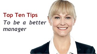 Top 10 Tips to be a better manager