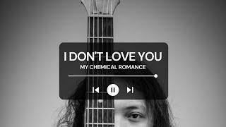 FELIX IRWAN | MY CHEMICAL ROMANCE - I DON'T LOVE YOU