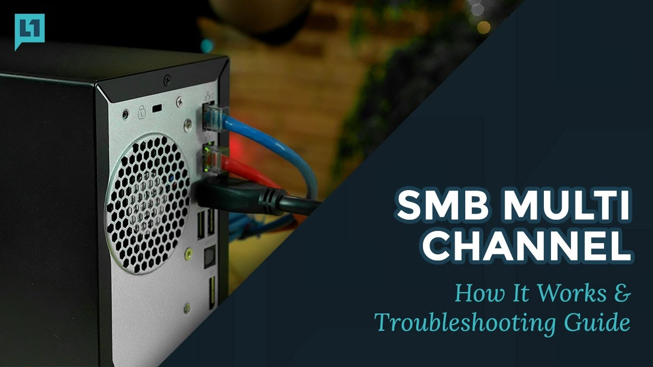SMB Multichannel: How It Works & Troubleshooting Guide | Level One Techs