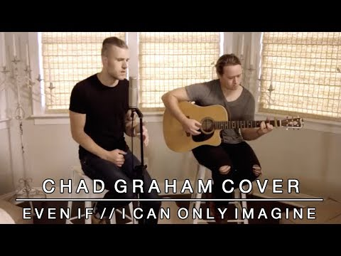Even If / I Can Only Imagine - Mercy Me Cover by Chad Graham