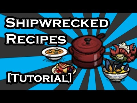 DON'T STARVE SHIPWRECKED GUIDE - CROCK POT RECIPES - SEAWORTHY DISHES (TUTORIAL)