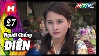 Người Chồng Điên -  Tập 27 | Phim Tâm Lý Việt Nam 2017