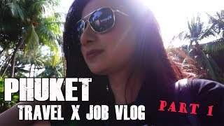 Travel/Job VLOG : Phuket | Part 1