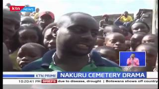 Drama at Nakuru south cemetery as family exhumes body after court order allowed the action