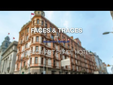 FACES & TRACES | SWATCH ART PEACE HOTEL | SHANGHAI