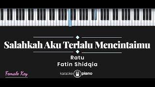 Salahkah Aku Terlalu Mencintaimu - Fatin Shidqia, Ratu (KARAOKE PIANO - FEMALE KEY)