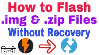 How to Flash .img & .zip files without Recovery-हिंदी 😘😎
