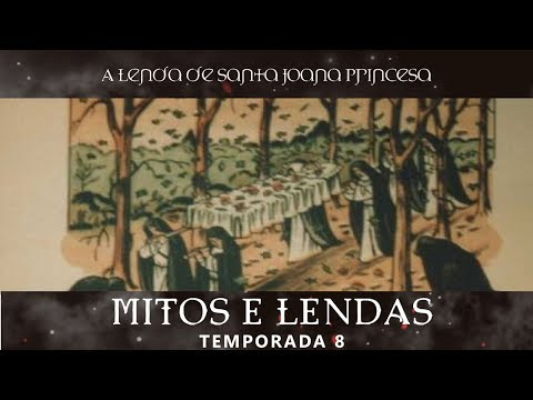 MITOS E LENDAS T8 | 02 | A Lenda de Santa Joana Princesa