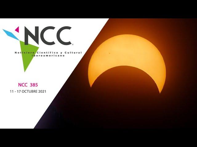 Noticiero Científico y Cultural Iberoamericano, emisión 385. 11 al 17 de octubre de 2021