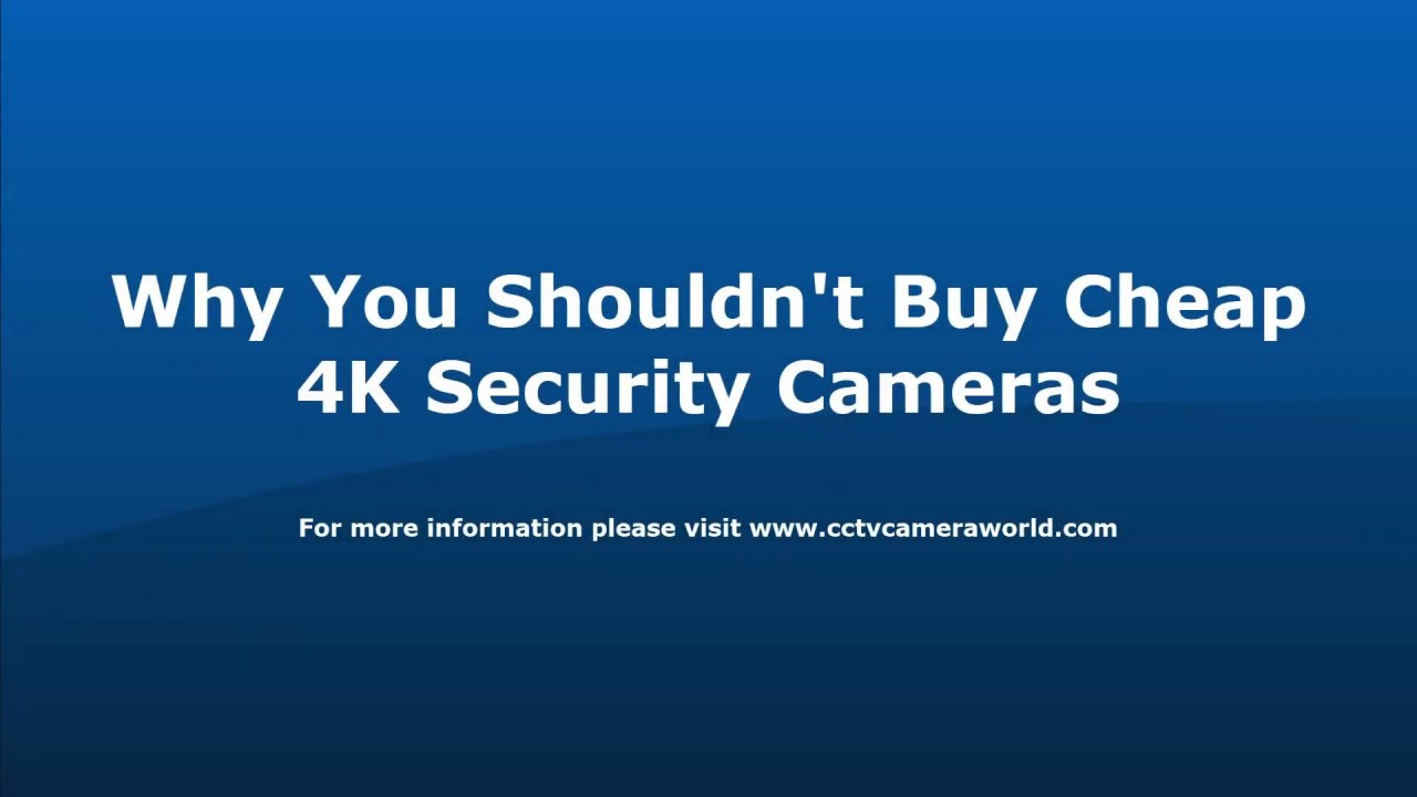 Cheap 4K Security Cameras - Why not to buy