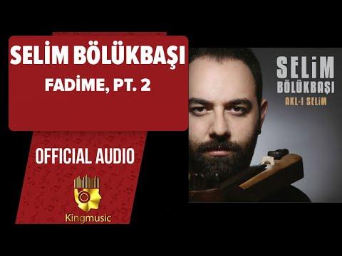 Selim Bölükbaşı - Fadime, Pt. 2 - ( Official Audio )