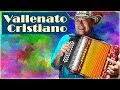 VALLENATO CRISTIANO EVANGELICO PODEROSO 2019