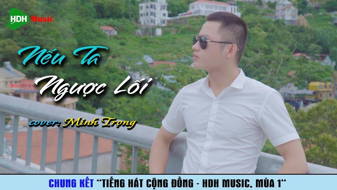 Nếu Ta Ngược Lối - Châu Khải Phong | Cover by Minh Trọng - HDH Music