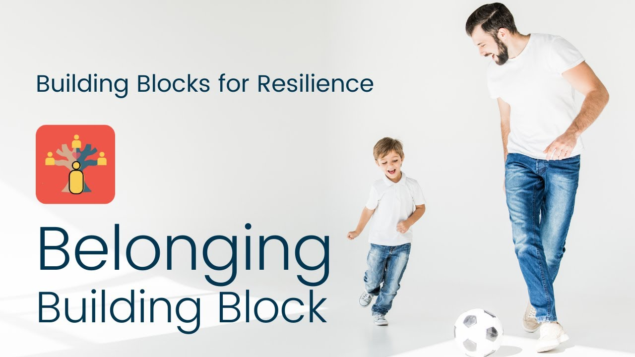Building Block to Resilience #5: Belonging | Bounce Back Generation