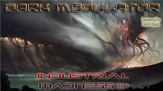 INDUSTRIAL MADNESS 001 FROM DJ DARK MODULATOR