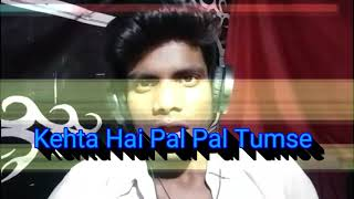 Download Video Kehta Hai Pal Pal Tumse MP3 3GP MP4