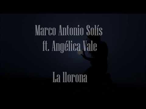 Marco Antonio Solís ftAngélica Vale-La llorona (lyrics)