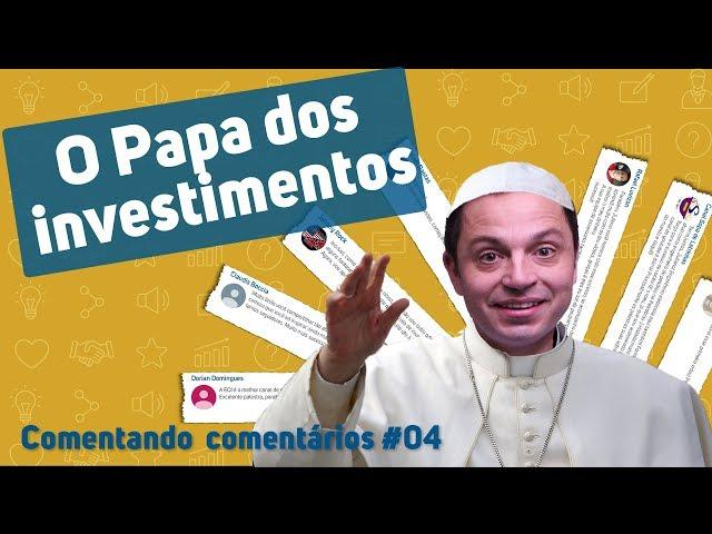 ⭐ O Papa dos investimentos  💬 Comentando Comentários #04