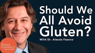 Should We All Avoid Gluten? with Dr. Alessio Fasano