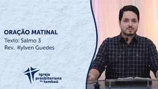 Oração Matinal - Sl 03 | Kylven Guedes | IPTambaú | 21/03/2021