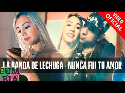 La Banda de Lechuga - Nunca fui tu amor (Video Oficial)